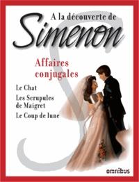 Georges Simenon - Affaires conjugales - Le chat ; Les scrupules de Maigret ; Le coup de lune.