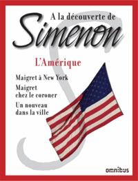Georges Simenon - L'Amérique - Maigret à New York ; Maigret chez le coroner ; Un nouveau dans la ville.