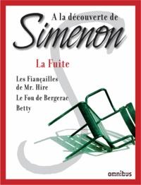 Georges Simenon - La fuite - Les fiançailles de Mr. Hire ; Le fou de Bergerac ; Betty.