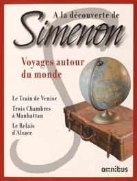 Georges Simenon - Voyages autour du monde - Le train de Venise ; Trois chambres à Manhattan ; Le relais d'Alsace.