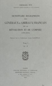 Georges Six - Dictionnaire biographique des généraux et amiraux français de la Révolution et de l'Empire : 1792-1814 (1) - A-J.
