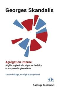 Georges Skandalis - Agrégation interne, Algèbre générale, algèbre linéaire et un peu de géométrie.