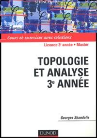 Topologie et analyse 3e année- Cours et exercices avec solutions - Georges Skandalis |