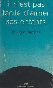 Georges Snyders et Gaston Mialaret - Il n'est pas facile d'aimer ses enfants.