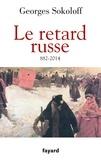 Georges Sokoloff - Le Retard russe - Histoire et développement 882-2014.