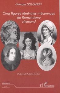 Georges Solovieff - Cinq figures féminines méconnues du romantisme allemand.