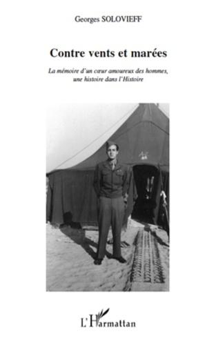 Georges Solovieff - Contre vents et marées - La mémoire d'un coeur amoureux des hommes, une histoire dans l'Histoire.