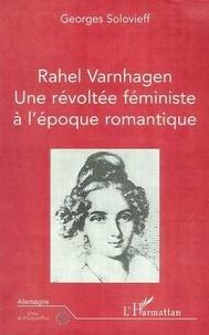 Georges Solovieff - Rahel Varnhagen - Une révoltée féministe à l'époque romantique.