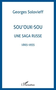 Georges Solovieff - Sou'ouk-sou une saga russe - 1865-1935.
