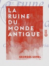 Georges Sorel - La Ruine du monde antique - Conception matérialiste de l'histoire.