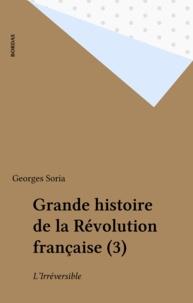 Georges Soria - Grande histoire de la Révolution française (3) - L'Irréversible.