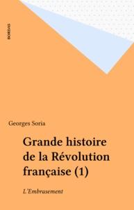Georges Soria - Grande histoire de la Révolution française  Tome 1 - L'Embrasement.