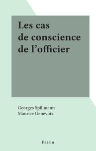 Georges Spillmann et Maurice Genevoix - Les cas de conscience de l'officier.