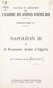 Georges Spillmann - Napoléon III et le royaume arabe d'Algérie.