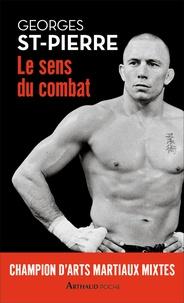 Georges St-Pierre - Le sens du combat.