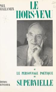 Georges Straka et Paul Viallaneix - Le hors-venu - Ou Le personnage poétique de Supervielle.