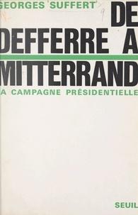 Georges Suffert - De Defferre à Mitterand - La campagne présidentielle.
