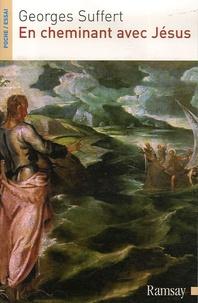 Georges Suffert - En cheminant avec Jésus - Les Evangiles revisités par un chrétien ordinaire.