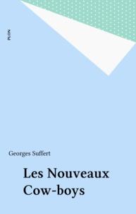Georges Suffert - Les Nouveaux cow-boys - Essai sur l'anti-américanisme primaire.