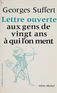 Georges Suffert - Lettre ouverte aux gens de vingt ans à qui l'on ment.