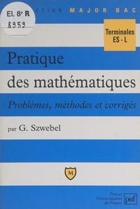 Georges Szwebel et Pascal Gauchon - Pratique des mathématiques - Problèmes, méthodes et corrigés. Terminales ES-L.