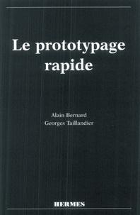 Georges Taillandier et Alain Bernard - Le prototypage rapide.