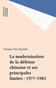 Georges Tan Eng Bok - La modernisation de la défense chinoise et ses principales limites : 1977-1983.