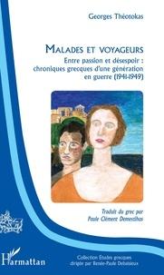 Georges Théotokas - Malades et voyageurs - Entre passion et désespoir : chroniques grecques d'une génération en guerre (1941-1949).