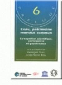 Georges Thill et Jean-Pierre Ezin - L'eau, patrimoine mondial commun. - Co-expertise scientifique, participative et gouvernance.