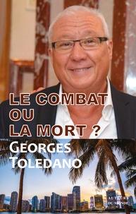 Georges Toledano - Le combat ou la mort ?.