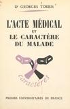Georges Torris et René Le Senne - L'acte médical et le caractère du malade.