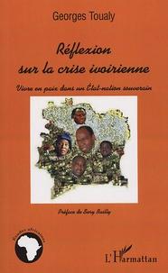 Georges Toualy - Réflexion sur la crise ivoirienne - Vivre en paix dans un Etat-nation souverain.