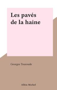 Georges Touroude - Les pavés de la haine.