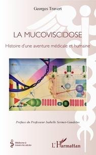 Georges Travert - La mucoviscidose - Histoire d'une aventure médicale et humaine.