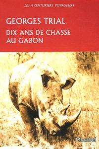 Georges Trial - Dix ans de chasse au Gabon.