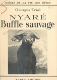 Georges Trial - Nyaré, buffle sauvage.