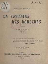 Georges Turpin - La fontaine des douleurs - Poèmes : 1916-1919.