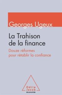 Georges Ugeux - Trahison de la finance (La) - Douze réformes pour rétablir la confiance.