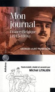 Georges-Ulric Francoeur - Mon journal - France-Belgique (1915-1916).