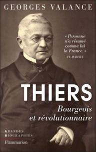 Georges Valance - Thiers - Bourgeois et révolutionnaire.