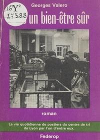 Georges Valéro - Dans un bien-être sûr - La vie quotidienne de postiers du Centre de tri de Lyon par l'un d'entre eux.