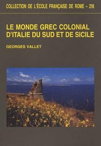 Georges Vallet - Le monde grec colonial d'Italie du Sud et de Sicile.