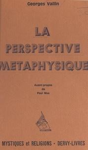 Georges Vallin et Paul Mus - La perspective métaphysique.