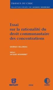 Georges Vallindas - Essai sur la rationalité du droit communautaire des concentrations.