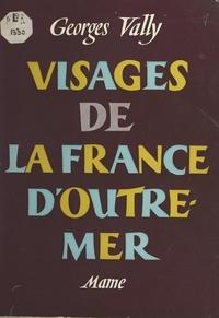 Georges Vally et André Hofer - Visages de la France d'Outre-Mer.