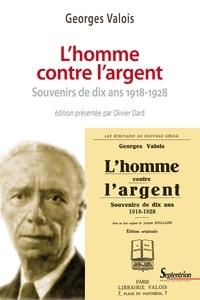 Georges Valois - L'homme contre l'argent - Souvenirs de dix ans (1918-1928).