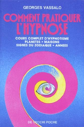 COMMENT PRATIQUER L'HYPNOSE. Cours complet d'hypnotisme