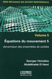 Georges Vénizélos et Abdelkhalak El Hami - Equations du mouvement - Tome 5, Dynamique des ensembles de solides.