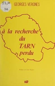 Georges Vergnes et Jean Roques - À la recherche du Tarn perdu.