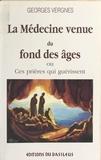 Georges Vergnes - La Médecine venue du fond des âges : ces prières qui guérissent.